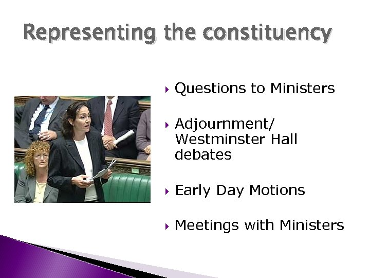 Representing the constituency Questions to Ministers Adjournment/ Westminster Hall debates Early Day Motions Meetings