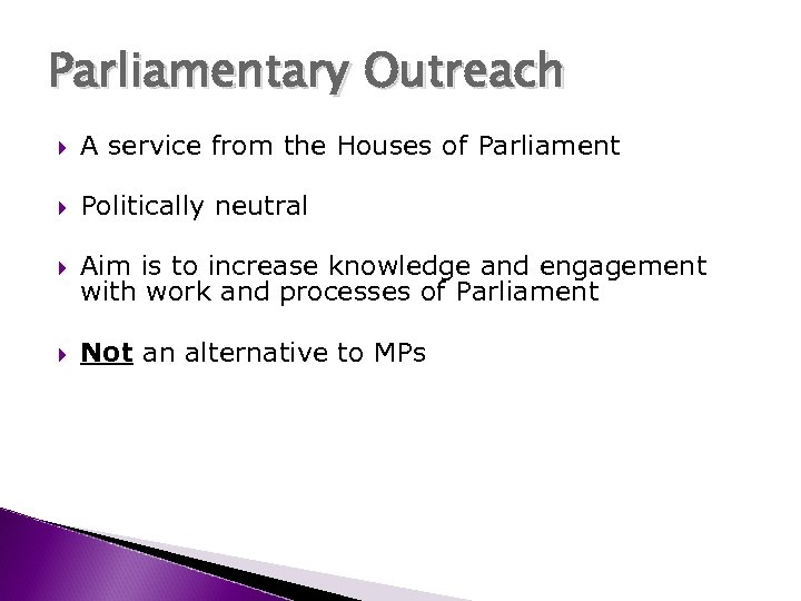 Parliamentary Outreach A service from the Houses of Parliament Politically neutral Aim is to