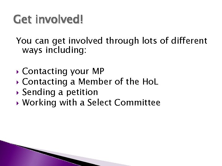 Get involved! You can get involved through lots of different ways including: Contacting your