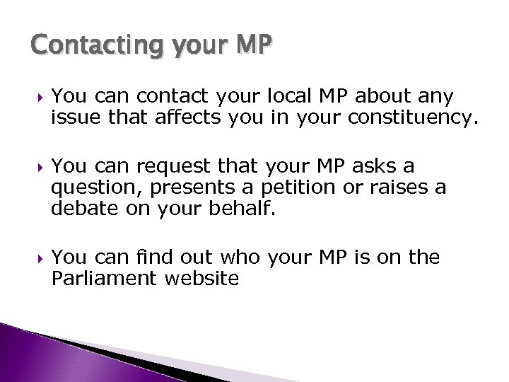 Contacting your MP You can contact your local MP about any issue that affects