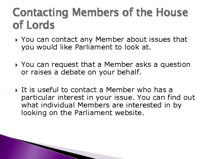 Contacting Members of the House of Lords You can contact any Member about issues