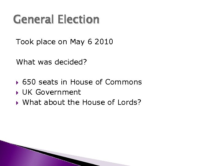 General Election Took place on May 6 2010 What was decided? 650 seats in
