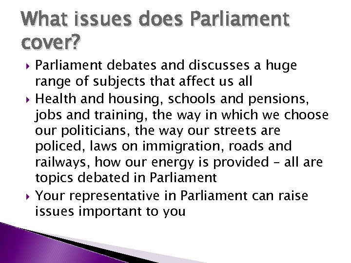 What issues does Parliament cover? Parliament debates and discusses a huge range of subjects