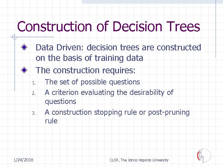 Construction of Decision Trees Data Driven: decision trees are constructed on the basis of