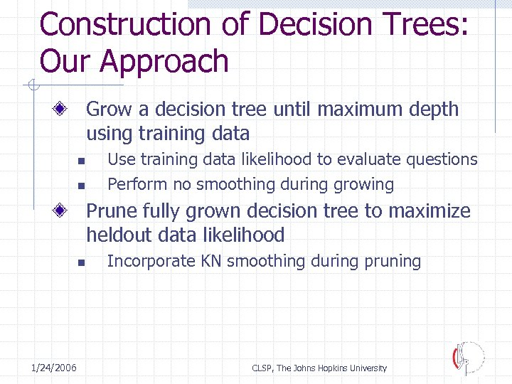 Construction of Decision Trees: Our Approach Grow a decision tree until maximum depth using