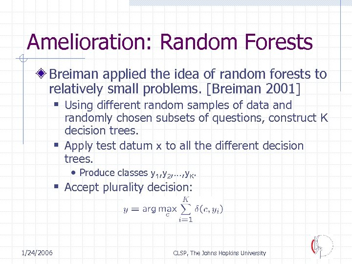 Amelioration: Random Forests Breiman applied the idea of random forests to relatively small problems.