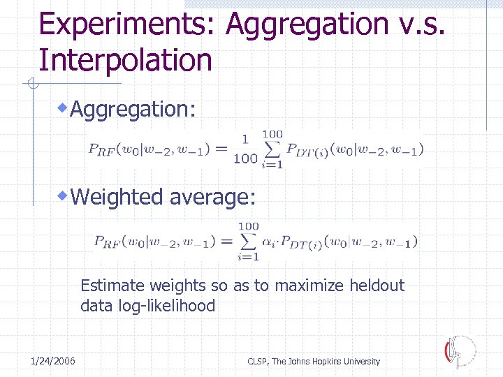 Experiments: Aggregation v. s. Interpolation w. Aggregation: w. Weighted average: Estimate weights so as