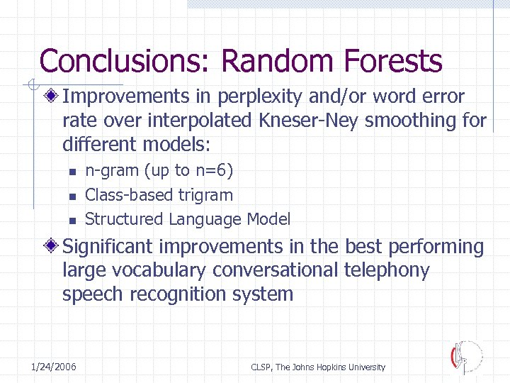 Conclusions: Random Forests Improvements in perplexity and/or word error rate over interpolated Kneser-Ney smoothing