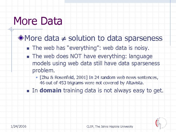 """More Data More data solution to data sparseness n n The web has """"everything"""":"""