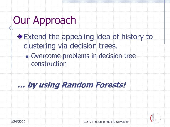 Our Approach Extend the appealing idea of history to clustering via decision trees. n