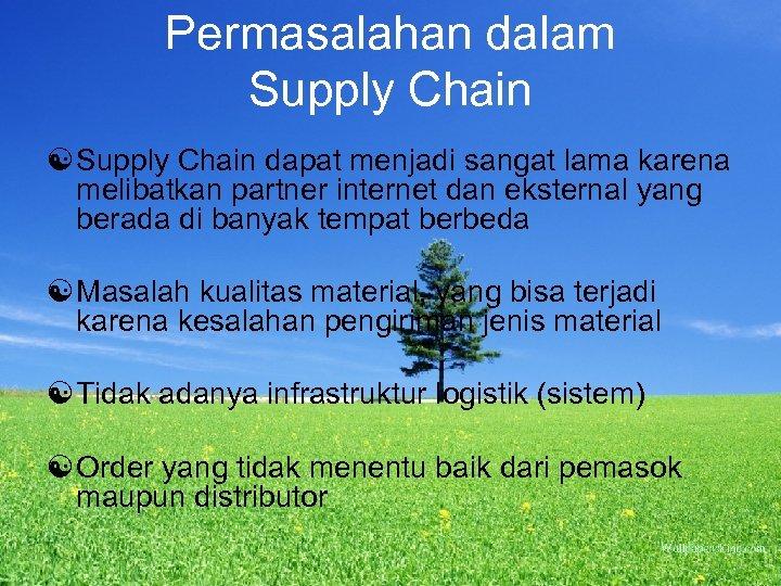 Permasalahan dalam Supply Chain [ Supply Chain dapat menjadi sangat lama karena melibatkan partner