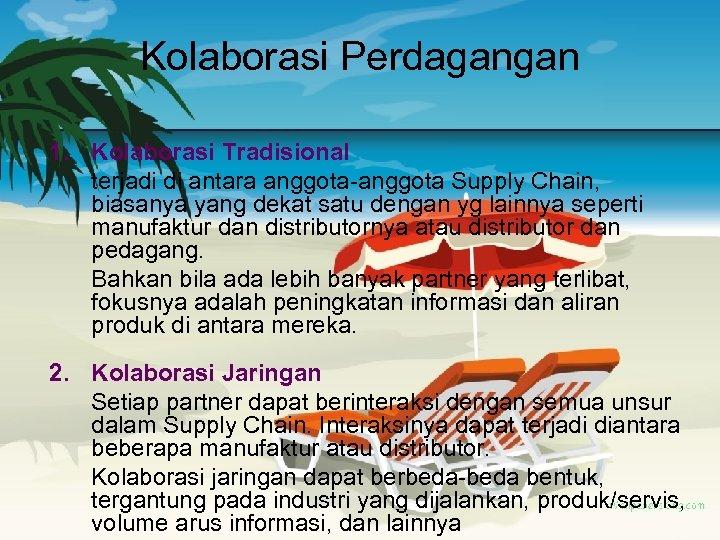 Kolaborasi Perdagangan 1. Kolaborasi Tradisional terjadi di antara anggota-anggota Supply Chain, biasanya yang dekat