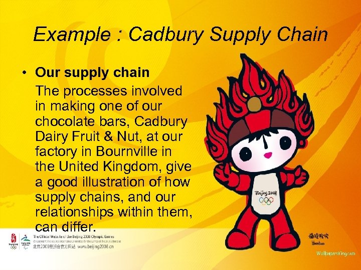 Example : Cadbury Supply Chain • Our supply chain The processes involved in making