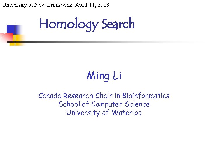 University of New Brunswick, April 11, 2013 Homology Search Ming Li Canada Research Chair