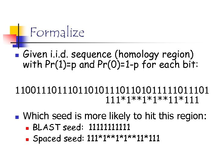 Formalize n Given i. i. d. sequence (homology region) with Pr(1)=p and Pr(0)=1 -p