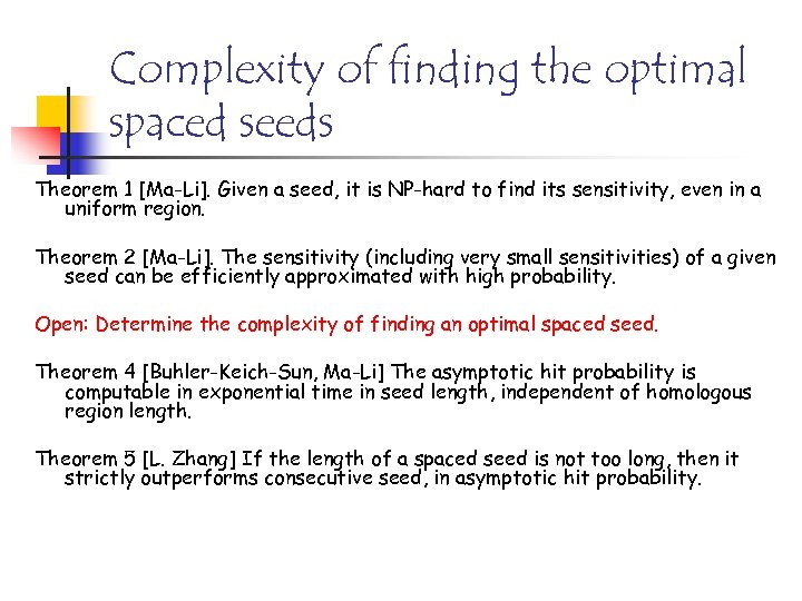 Complexity of finding the optimal spaced seeds Theorem 1 [Ma-Li]. Given a seed, it