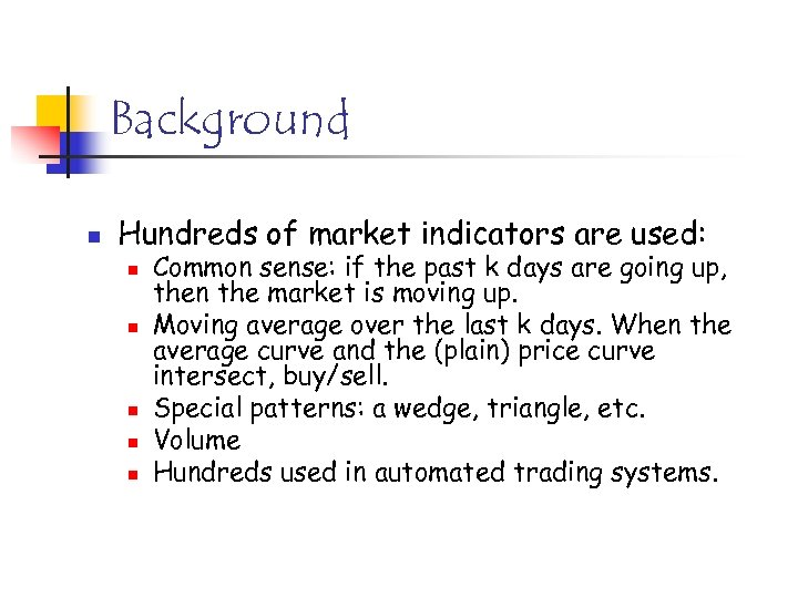 Background n Hundreds of market indicators are used: n n n Common sense: if