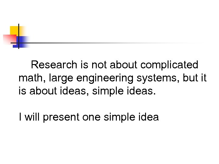 Research is not about complicated math, large engineering systems, but it is about ideas,