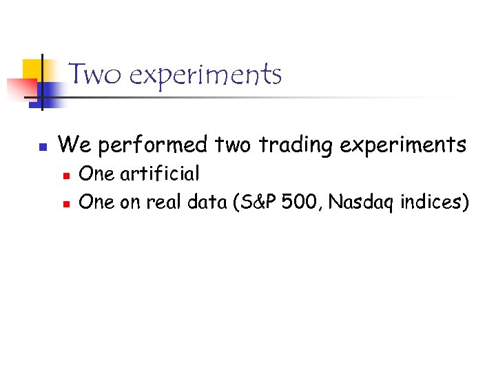 Two experiments n We performed two trading experiments n n One artificial One on