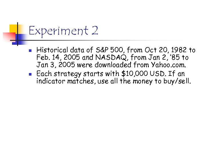 Experiment 2 n n Historical data of S&P 500, from Oct 20, 1982 to