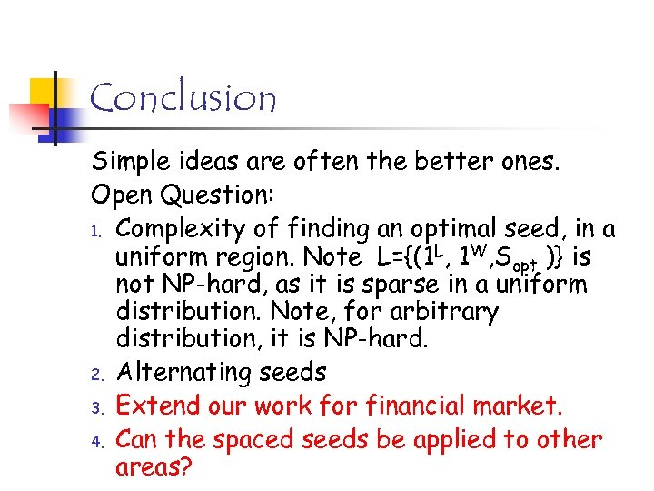 Conclusion Simple ideas are often the better ones. Open Question: 1. Complexity of finding