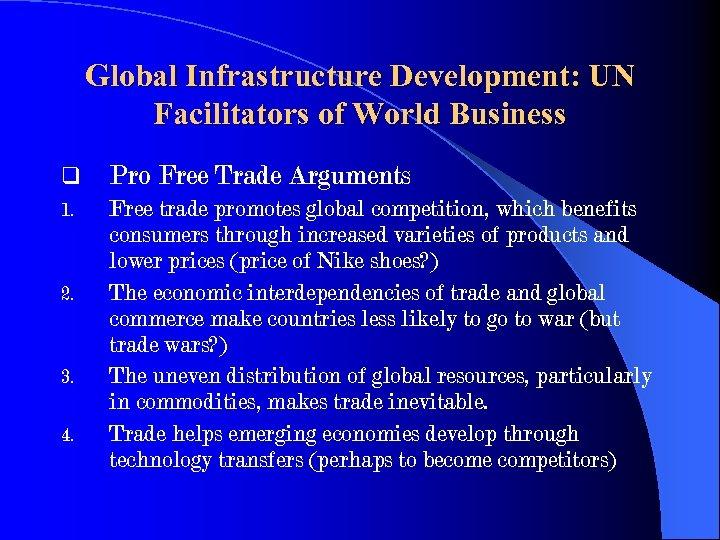 Global Infrastructure Development: UN Facilitators of World Business q Pro Free Trade Arguments 1.