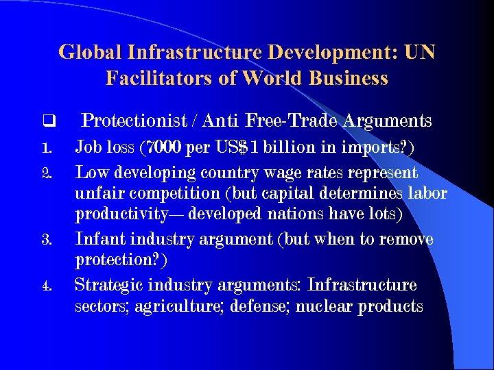 Global Infrastructure Development: UN Facilitators of World Business q 1. 2. 3. 4. Protectionist