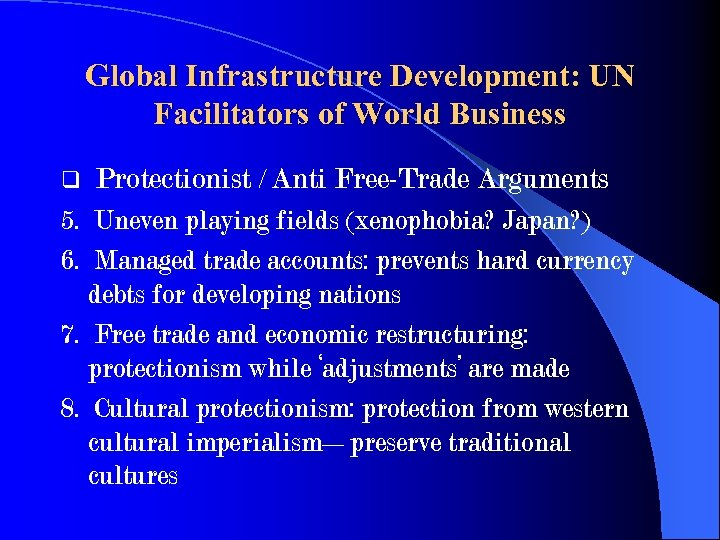 Global Infrastructure Development: UN Facilitators of World Business q Protectionist / Anti Free-Trade Arguments