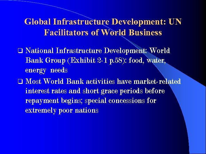 Global Infrastructure Development: UN Facilitators of World Business q National Infrastructure Development: World Bank