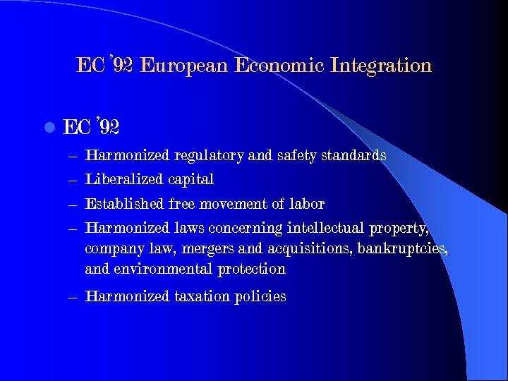 EC ' 92 European Economic Integration l EC ' 92 – Harmonized regulatory and