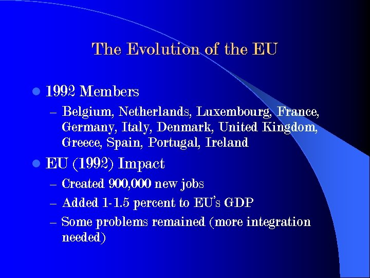 The Evolution of the EU l 1992 Members – Belgium, Netherlands, Luxembourg, France, Germany,