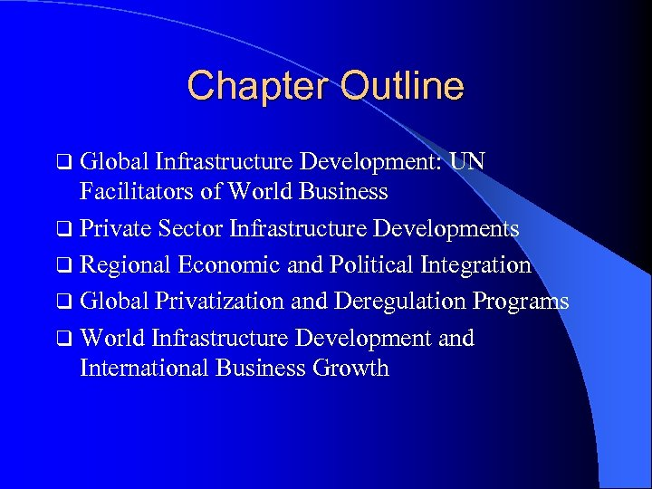 Chapter Outline q Global Infrastructure Development: UN Facilitators of World Business q Private Sector