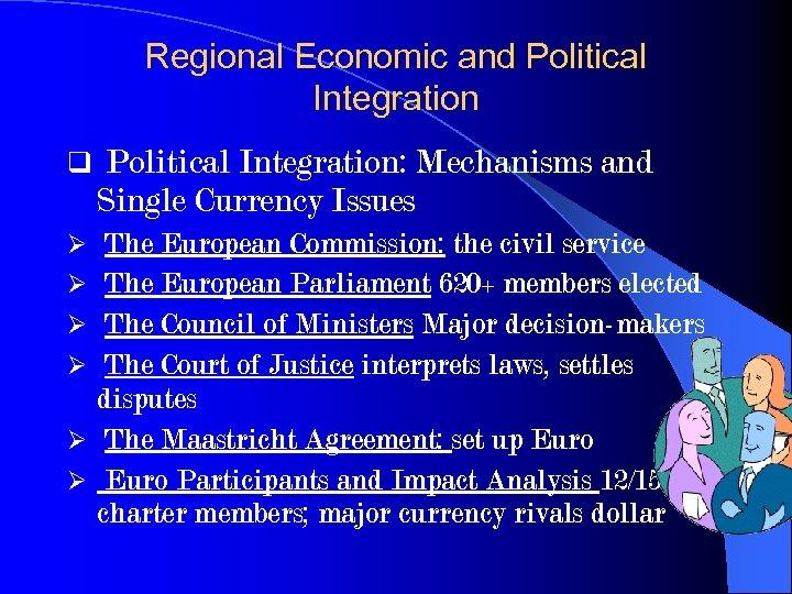 Regional Economic and Political Integration q Political Integration: Mechanisms and Single Currency Issues Ø