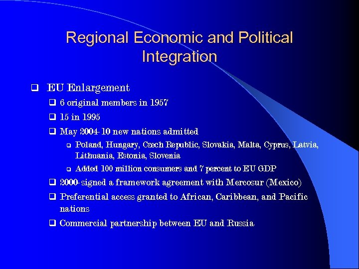 Regional Economic and Political Integration q EU Enlargement q 6 original members in 1957
