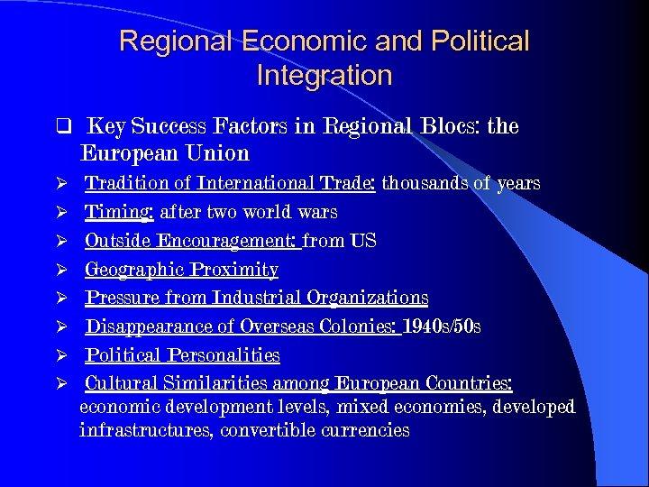 Regional Economic and Political Integration q Key Success Factors in Regional Blocs: the European