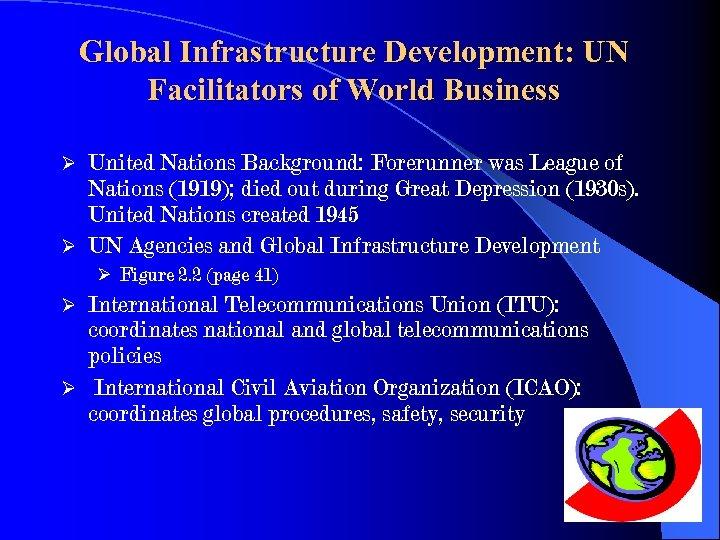 Global Infrastructure Development: UN Facilitators of World Business United Nations Background: Forerunner was League
