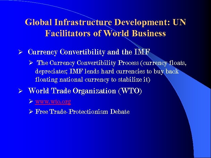 Global Infrastructure Development: UN Facilitators of World Business Ø Currency Convertibility and the IMF
