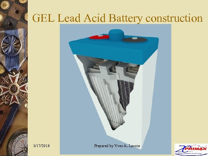 GEL Lead Acid Battery construction 3/17/2018 Prepared by Yves A. Lavoie 13