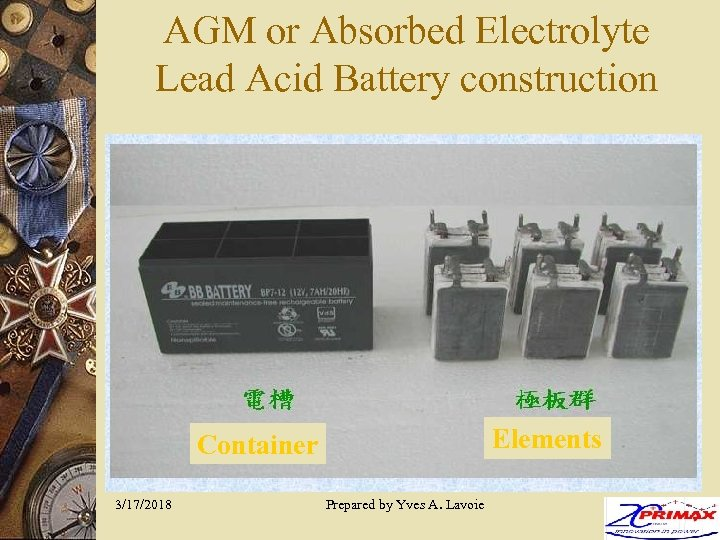 AGM or Absorbed Electrolyte Lead Acid Battery construction Elements Container 3/17/2018 Prepared by Yves