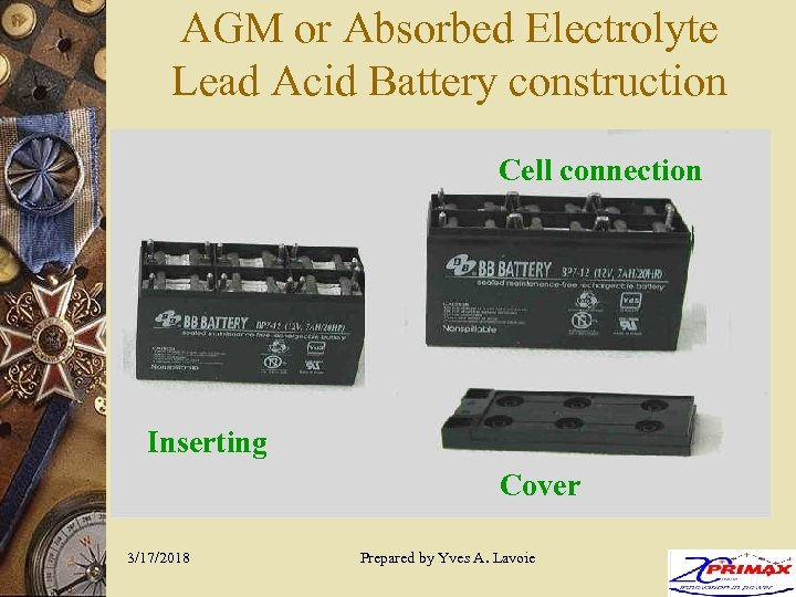 AGM or Absorbed Electrolyte Lead Acid Battery construction Cell connection Inserting Cover 3/17/2018 Prepared
