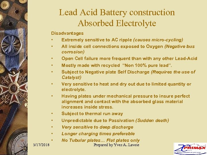 Lead Acid Battery construction Absorbed Electrolyte 3/17/2018 Disadvantages • Extremely sensitive to AC ripple