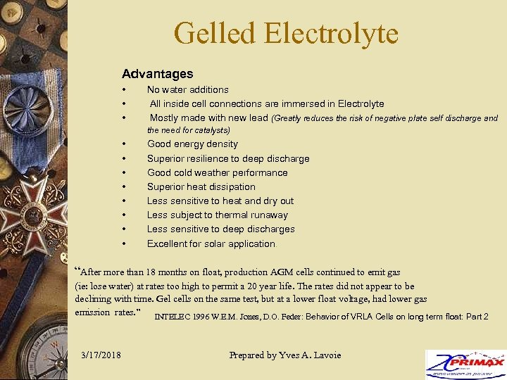 Gelled Electrolyte Advantages • • • No water additions All inside cell connections are