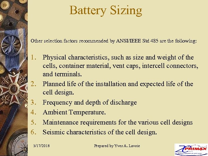 Battery Sizing Other selection factors recommended by ANSI/IEEE Std 485 are the following: 1.