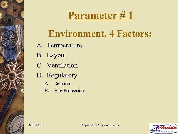 Parameter # 1 Environment, 4 Factors: A. B. C. D. Temperature Layout Ventilation Regulatory