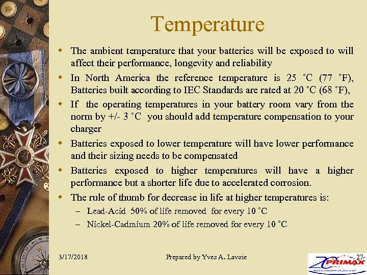 Temperature w The ambient temperature that your batteries will be exposed to will affect