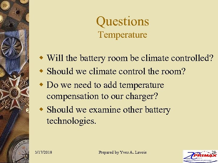 Questions Temperature w Will the battery room be climate controlled? w Should we climate