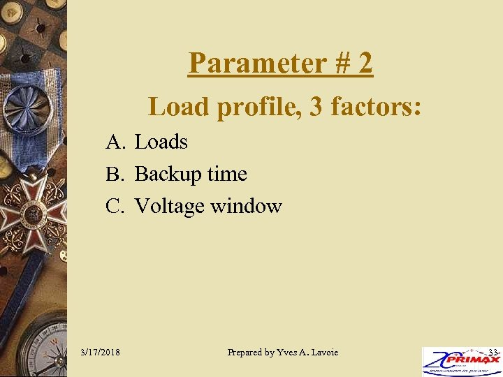 Parameter # 2 Load profile, 3 factors: A. Loads B. Backup time C. Voltage