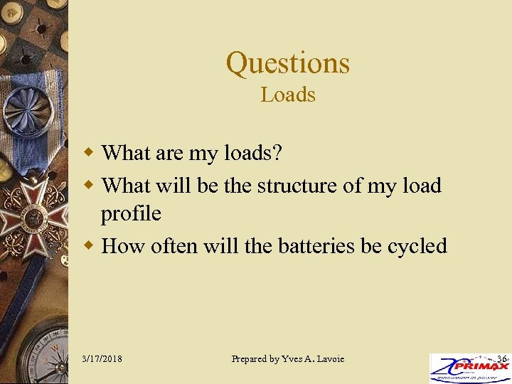 Questions Loads w What are my loads? w What will be the structure of