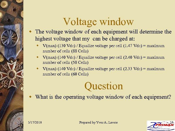 Voltage window w The voltage window of each equipment will determine the highest voltage