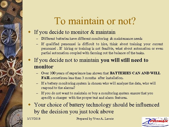 To maintain or not? w If you decide to monitor & maintain – Different
